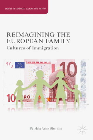 Reimagining the European Family: Cultures of Immigration  by  Patricia Anne Simpson