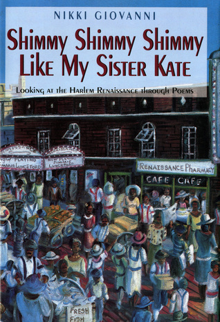 Shimmy Shimmy Shimmy Like My Sister Kate: Looking At The Harlem Renaissance Through Poems  by  Nikki Giovanni