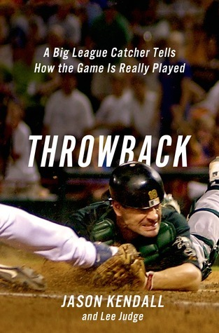 Throwback: A Big-League Catcher Tells How the Game Is Really Played Jason Kendall