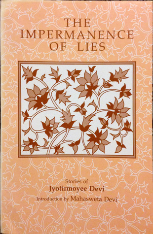 The Impermanence of Lies: Stories  by  Jyotirmmayi Devi
