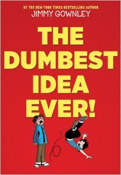 The Dumbest Idea Ever!  by  Jimmy Gownley