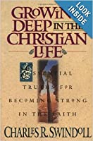 Growing Deep In The Christian Life  by  Charles R. Swindoll