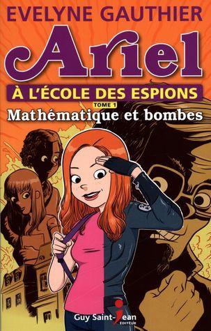 Mathématique et bombes (Ariel à lécole des espions, #1) Evelyne Gauthier