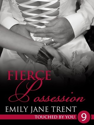 Fierce Possession (Touched By You #9) Emily Jane Trent