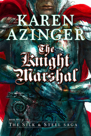 The Knight Marshal (The Silk & Steel Saga, #5) Karen Azinger