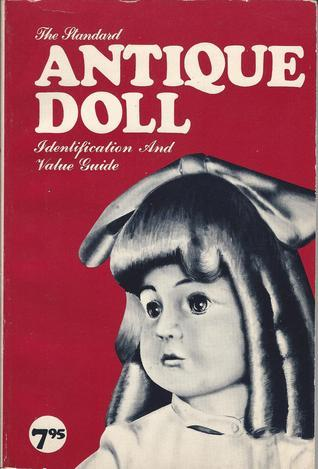 The Standard Antique Doll: Identification And Value Guide Bill Schroeder