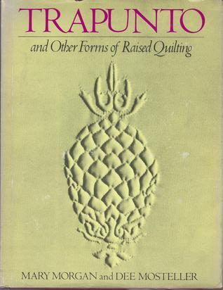 Trapunto and Other Forms of Raised Quilting Mary Morgan