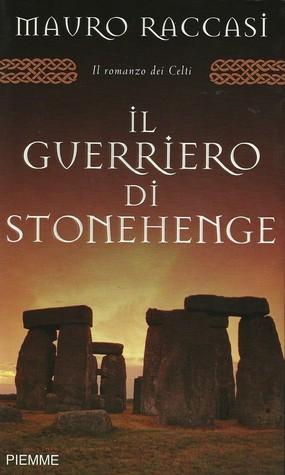 Il Guerriero Di Stonehenge Mauro Raccasi