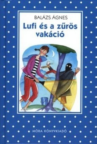 Lufi és a zűrös vakáció [Pöttyös könyvek] Ágnes Balázs