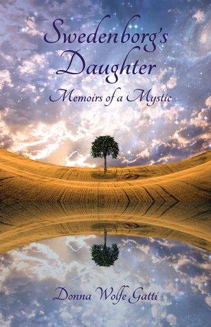 Swedenborgs Daughter: Memoirs of a Mystic Donna Wolfe Gatti
