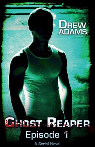 Ghost Reaper, Episode 1  by  Drew Adams