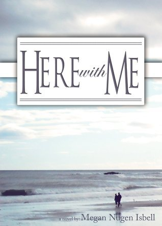 Here With Me  by  Megan Nugen Isbell