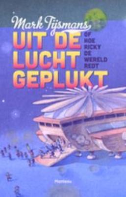 Uit de Lucht Geplukt of Hoe Ricky de Wereld Redt  by  Mark Tijsmans