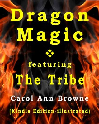 Dragon Magic - The Adventures of the Tribe - Book One  by  Carol Ann Browne