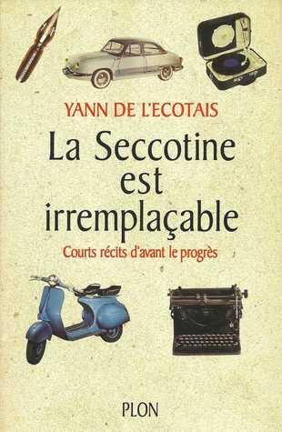 La Seccotine Est Irremplacable: Courts Recits DAvant Le Progres  by  Yann de LEcotais