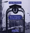 Berlins U-Bahnhofe: Die ersten Hundert Jahre Jürgen Meyer-Kronthaler
