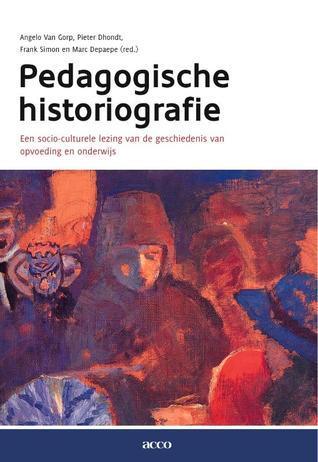 Pedagogische historiografie. Een socio-culturele lezing van de geschiedenis van opvoedingen onderwijs Angelo Van Gorp