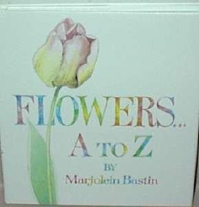 Flowers... A To Z  by  Marjolein Bastin
