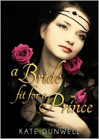 A Bride Fit For a Prince  by  Kate Dunwell