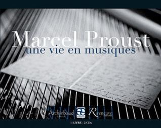 Marcel Proust: Une vie en musiques (1 livre + 2 CDs)  by  Evelyne Bloch-Dano