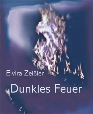 Dunkles Feuer Elvira Zeißler