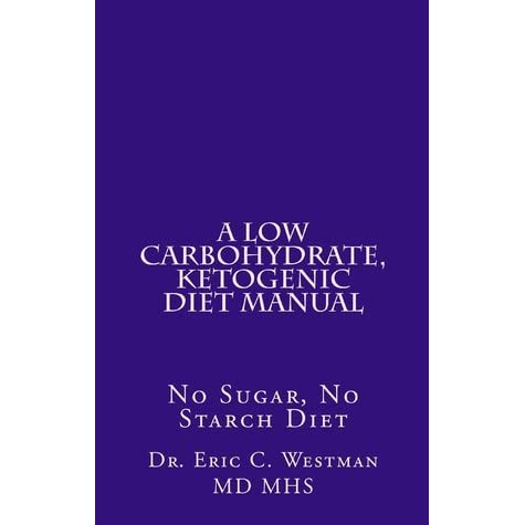 A Low Carbohydrate, Ketogenic Diet Manual: No Sugar, No Starch Diet by Eric Westman — Reviews ...