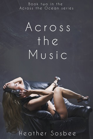 Across the Music (Across the Ocean, #2) Heather Sosbee