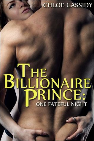One Fateful Night (The Billionaire Prince #1)  by  Chloe Cassidy