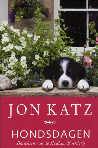 Hondsdagen: berichten van de Bedlam boerderij Jon Katz