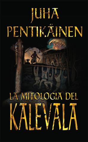 La mitologia del Kalevala  by  Juha Y. Pentikäinen
