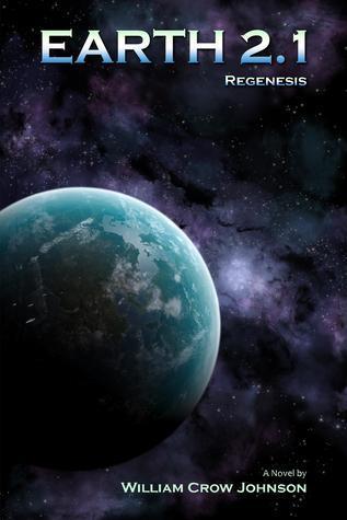 Earth 2.1:  Regenesis (Earth 2.0 Trilogy, #2)  by  William Crow Johnson