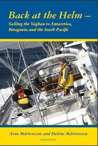 Back at the helm - sailing the Yaghan to Antarctica, Patagonia and the South Pacific  by  Helene Mårtensson