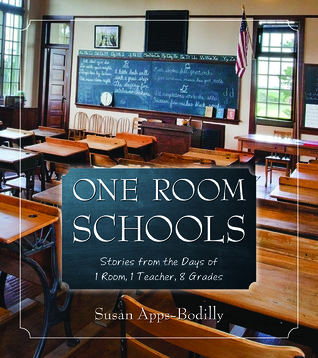 One Room Schools: Stories from the Days of 1 Room, 1 Teacher, 8 Grades Susan J. Bodilly