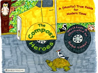 The Compost Heroes: A (Mostly) True Fable for Modern Times  by  Reba Linker