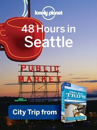 48 Hours in Seattle: City Trip from USAs Best Trips Travel Guide Mariella Krause