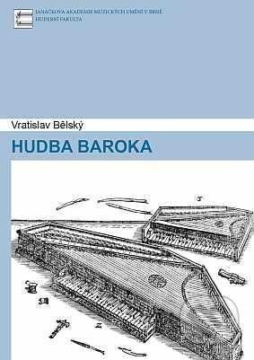 Hudba baroka: provozovací praxe hudby 17. a 18. století Vratislav Bělský