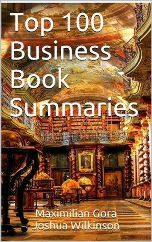 Top 100 Business Book Summaries  by  Maximilian Gora