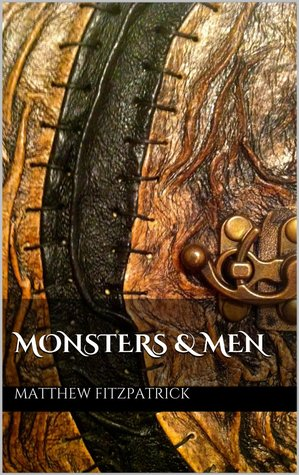 Monsters & Men: An Anthology  by  Matthew Fitzpatrick