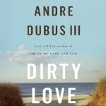 Dirty Love Andre Dubus III