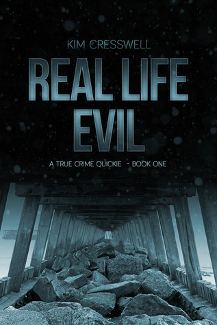 Real Life Evil - A True Crime Quickie (Book One)  by  Kim Cresswell