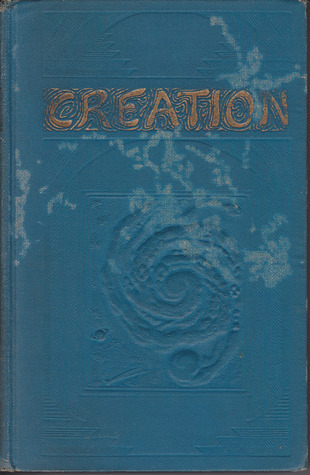 Creation: The Scriptural Proof of the Creation of Things Seen and Unseen  by  J.F. Rutherford