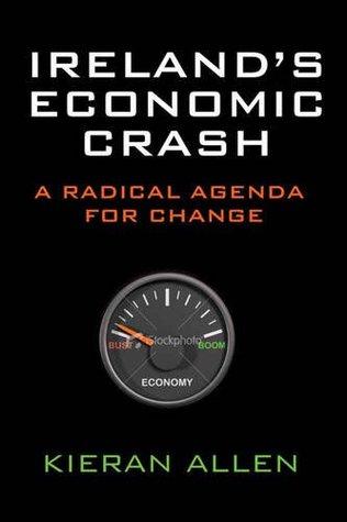 Irelands Economic Crash: A Radical Agenda for Change  by  Kieran Allen