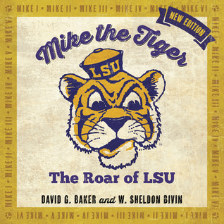 Mike the Tiger: The Roar of LSU David G. Baker
