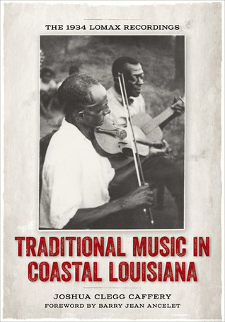Traditional Music in Coastal Louisiana: The 1934 Lomax Recordings  by  Joshua Clegg Caffery