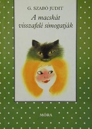 A macskát visszafelé simogatják [Pöttyös könyvek]  by  Judit G. Szabó