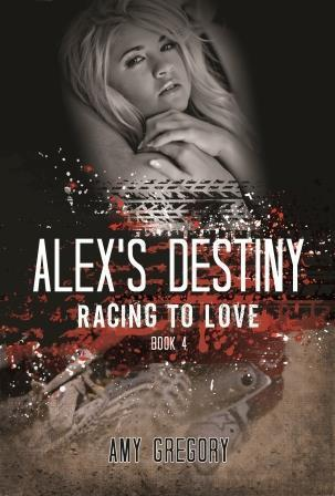 Racing to Love:  Alexs Destiny (Racing to Love, #4) Amy Gregory