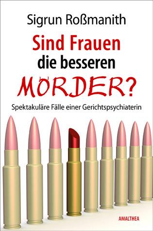 Sind Frauen die besseren Mörder  by  Sigrun Roßmanith