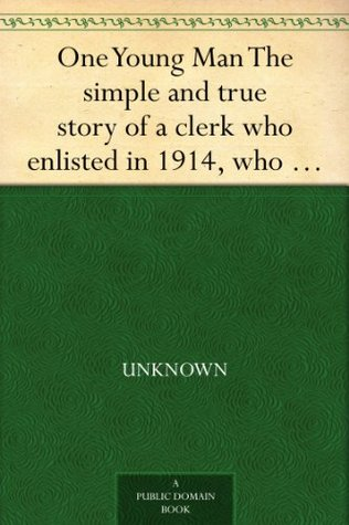One Young Man The simple and true story of a clerk who enlisted in 1914, who fought on the western front for nearly two years, was severely wounded at ... and is now on his way back to his desk.  by  Null