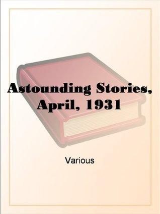 Astounding Stories, April, 1931  by  Various