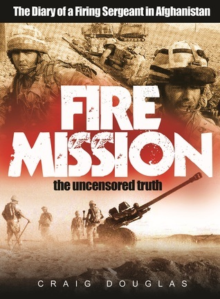 Fire Mission - The Diary of a Firing Sergeant in Afghanistan  by  Craig Douglas